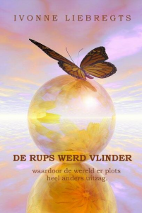 Ivonne Liebregts - De Rups werd vlinder